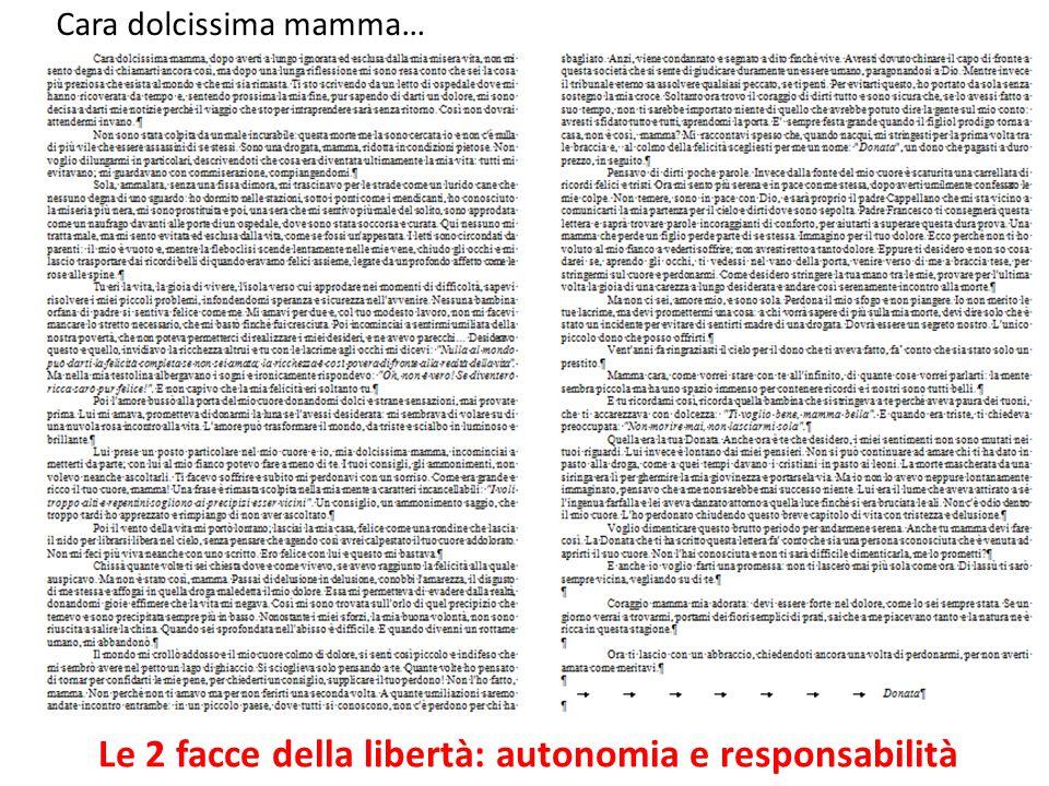 Le 2 facce della libertà: autonomia e responsabilità Cara dolcissima mamma…