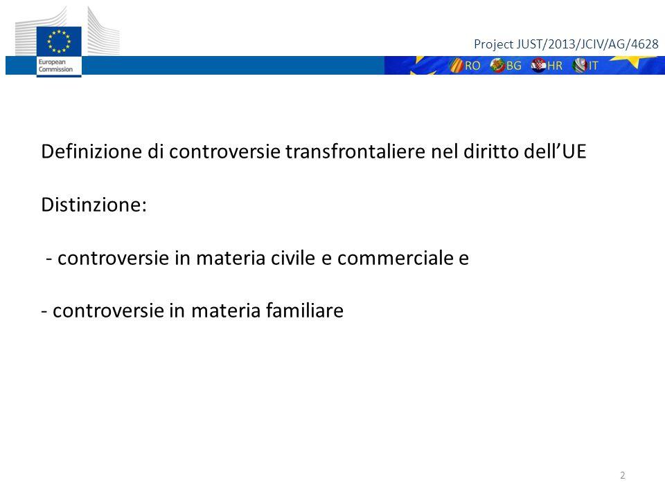 Project JUST/2013/JCIV/AG/4628 2 Definizione di controversie transfrontaliere nel diritto dell'UE Distinzione: - controversie in materia civile e commerciale e - controversie in materia familiare