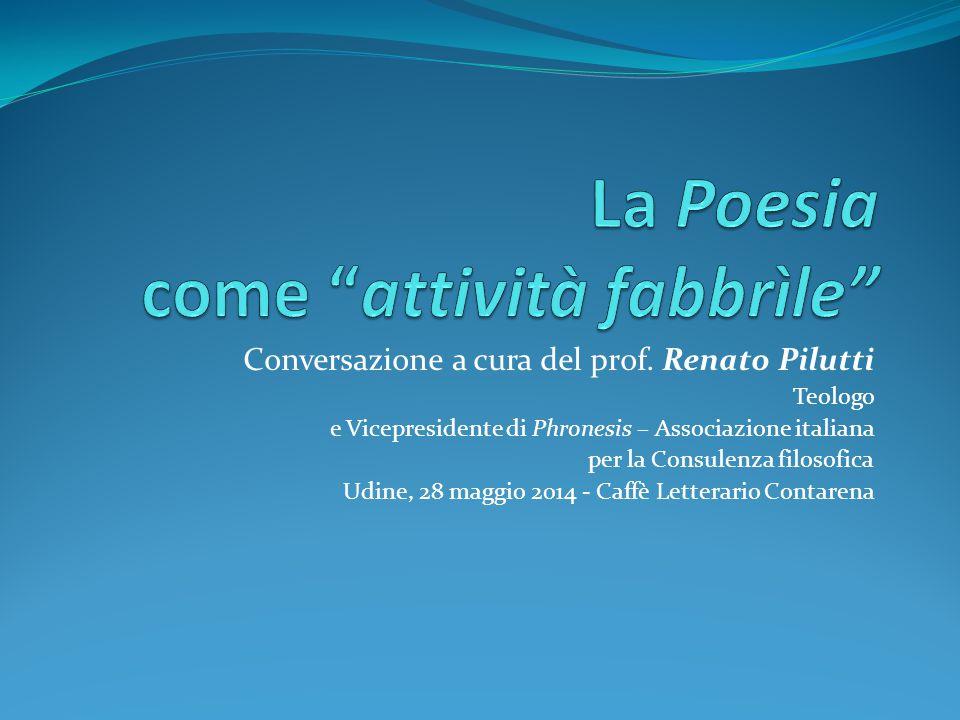 Conversazione a cura del prof. Renato Pilutti Teologo e Vicepresidente di Phronesis – Associazione italiana per la Consulenza filosofica Udine, 28 mag
