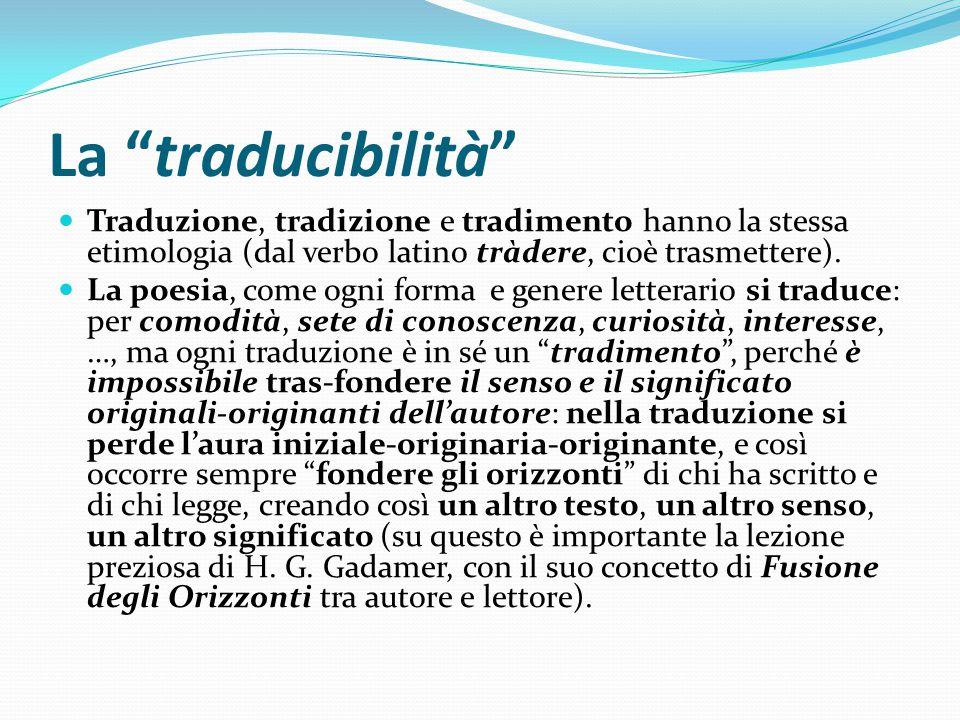 """La """"traducibilità"""" Traduzione, tradizione e tradimento hanno la stessa etimologia (dal verbo latino tràdere, cioè trasmettere). La poesia, come ogni f"""
