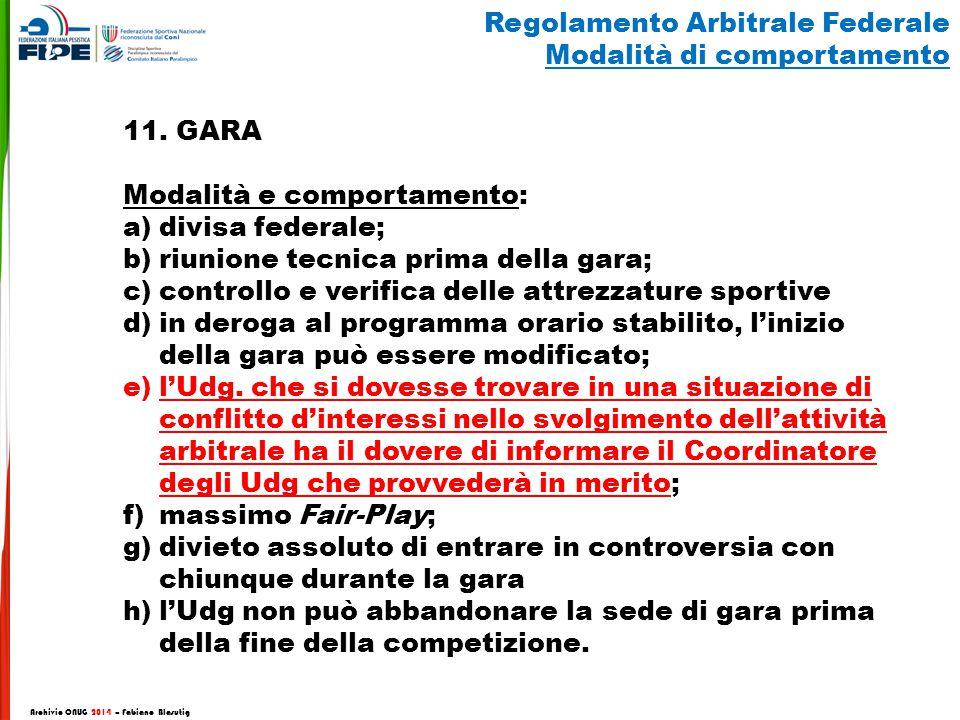 11. GARA Modalità e comportamento: a)divisa federale; b)riunione tecnica prima della gara; c)controllo e verifica delle attrezzature sportive d)in der