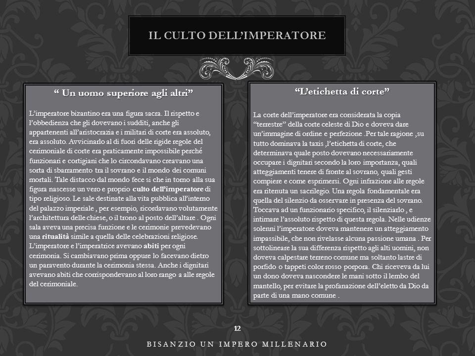 12 BISANZIO UN IMPERO MILLENARIO IL CULTO DELL'IMPERATORE Un uomo superiore agli altri L'imperatore bizantino era una figura sacra.
