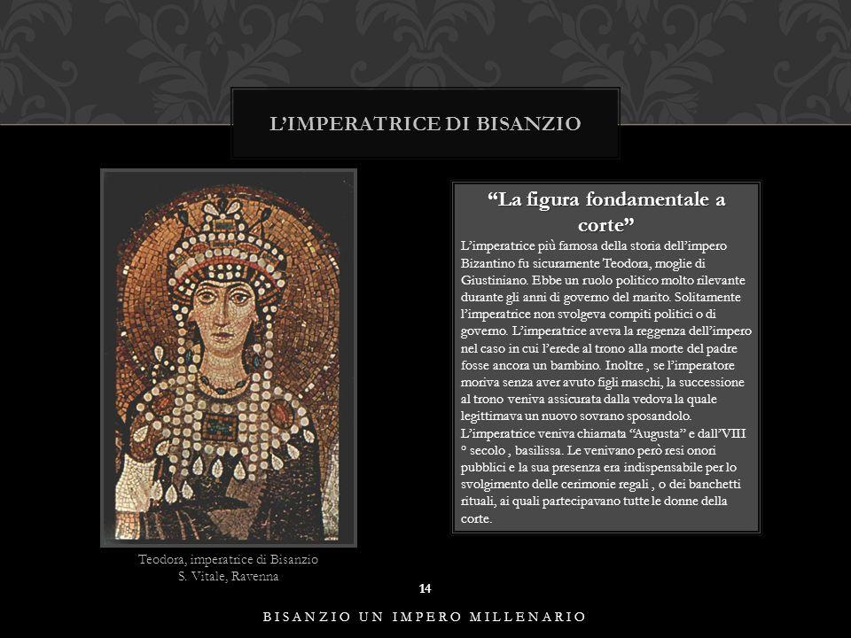 """L'IMPERATRICE DI BISANZIO 14 BISANZIO UN IMPERO MILLENARIO Teodora, imperatrice di Bisanzio S. Vitale, Ravenna """"La figura fondamentale a corte"""" L'impe"""