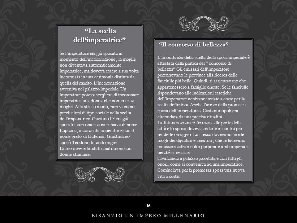 """BISANZIO UN IMPERO MILLENARIO 16 """"La scelta dell'imperatrice"""" """"La scelta dell'imperatrice"""" Se l'imperatore era già sposato al momento dell'incoronazio"""