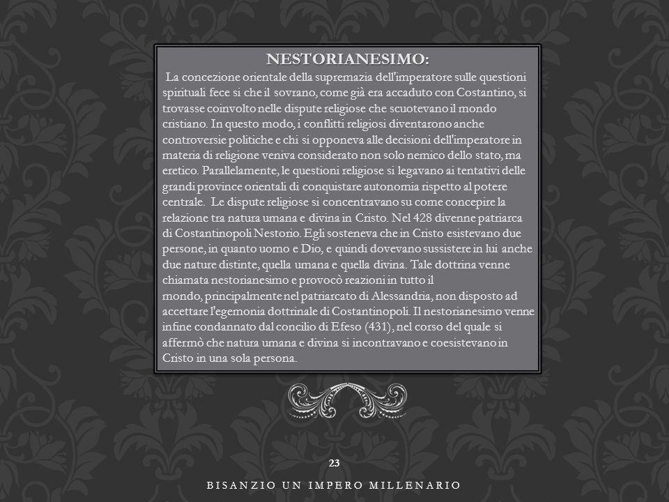 23 BISANZIO UN IMPERO MILLENARIO NESTORIANESIMO: La concezione orientale della supremazia dell'imperatore sulle questioni spirituali fece si che il so