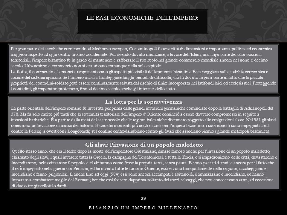 LE BASI ECONOMICHE DELL'IMPERO: 28 BISANZIO UN IMPERO MILLENARIO Per gran parte dei secoli che corrispondo al Medioevo europeo, Costantinopoli fu una