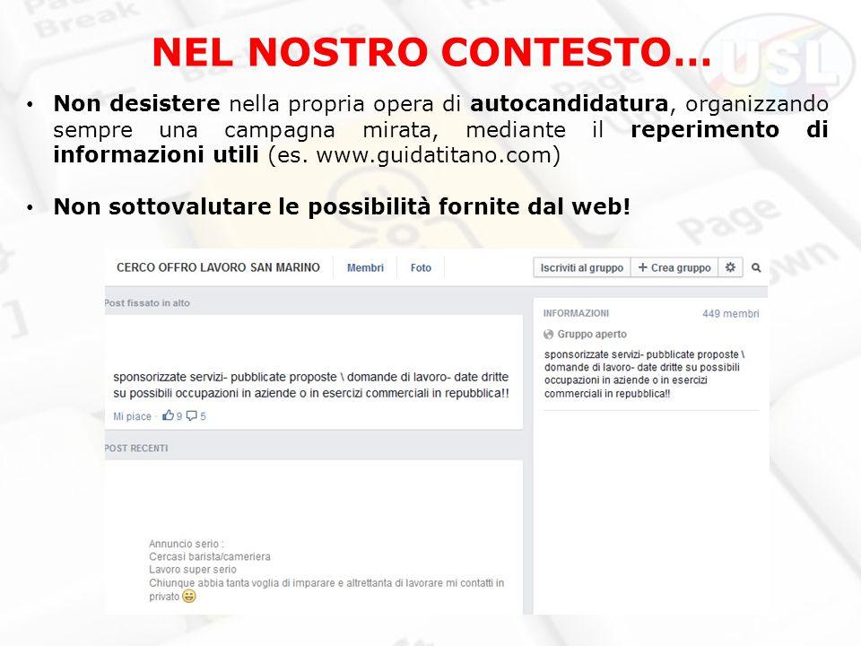 NEL NOSTRO CONTESTO… Non desistere nella propria opera di autocandidatura, organizzando sempre una campagna mirata, mediante il reperimento di informazioni utili (es.