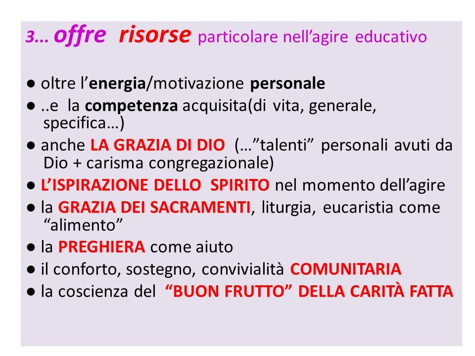 3... offre risorse particolare nell'agire educativo ● oltre l'energia/motivazione personale ●..e la competenza acquisita(di vita, generale, specifica…