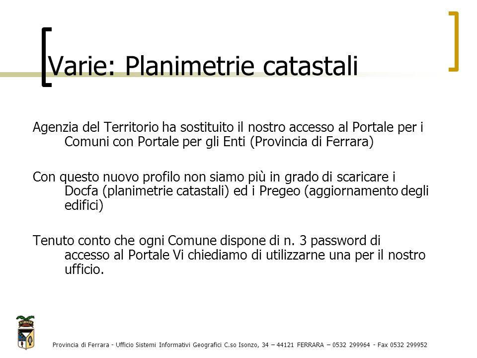 Provincia di Ferrara - Ufficio Sistemi Informativi Geografici C.so Isonzo, 34 – 44121 FERRARA – 0532 299964 - Fax 0532 299952 Agenzia del Territorio ha predisposto dal 30 aprile u.s.