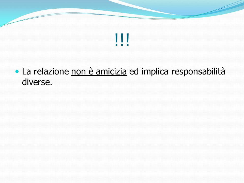 !!! La relazione non è amicizia ed implica responsabilità diverse.