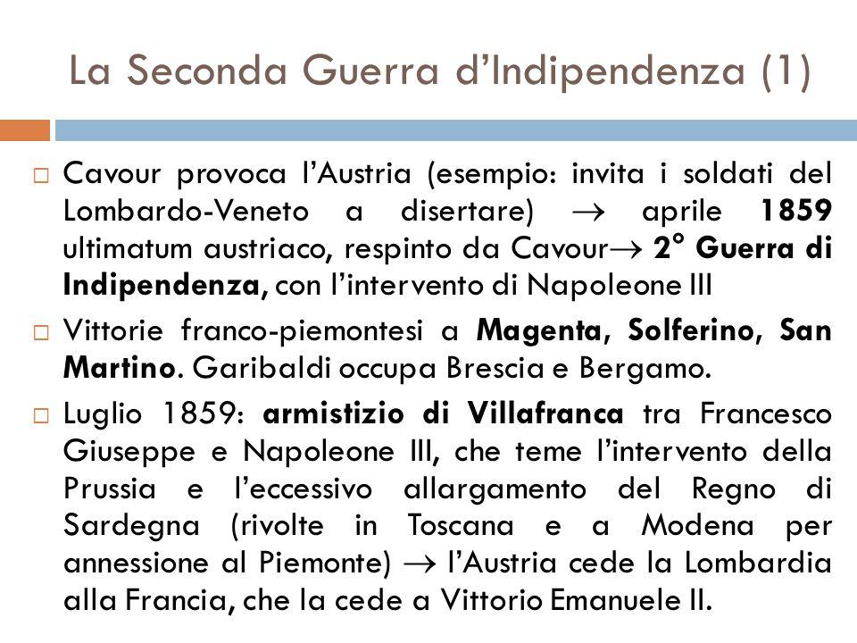 La Seconda Guerra d'Indipendenza (1)  Cavour provoca l'Austria (esempio: invita i soldati del Lombardo-Veneto a disertare)  aprile 1859 ultimatum au