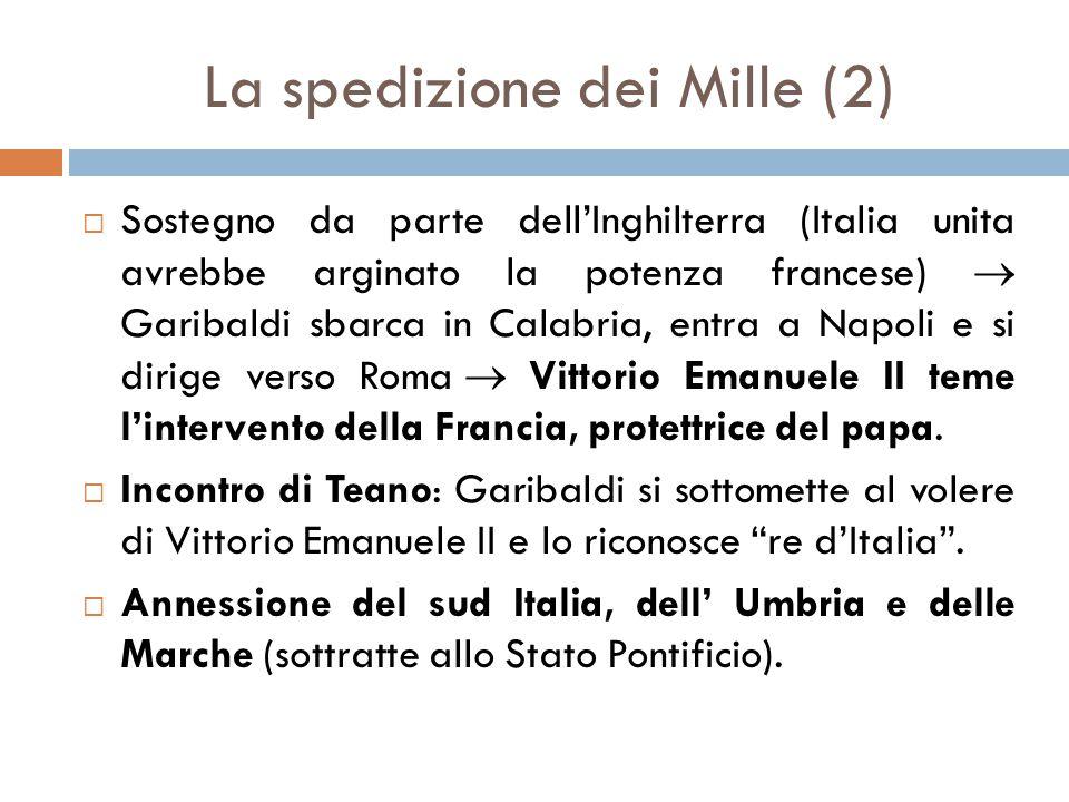 La spedizione dei Mille (2)  Sostegno da parte dell'Inghilterra (Italia unita avrebbe arginato la potenza francese)  Garibaldi sbarca in Calabria, e