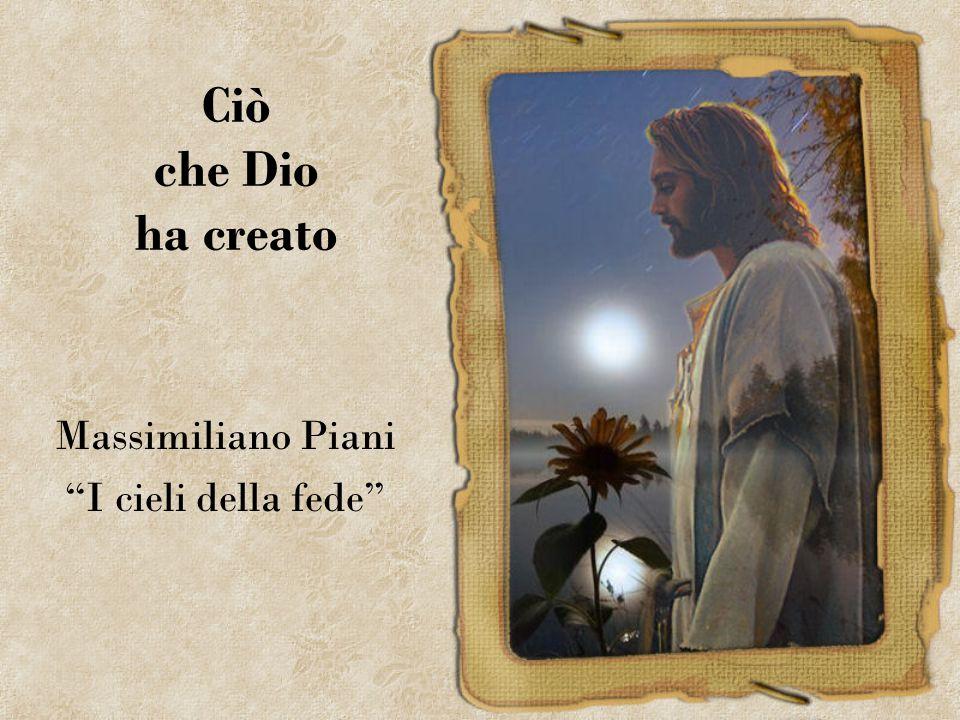 Ciò che Dio ha creato Massimiliano Piani I cieli della fede