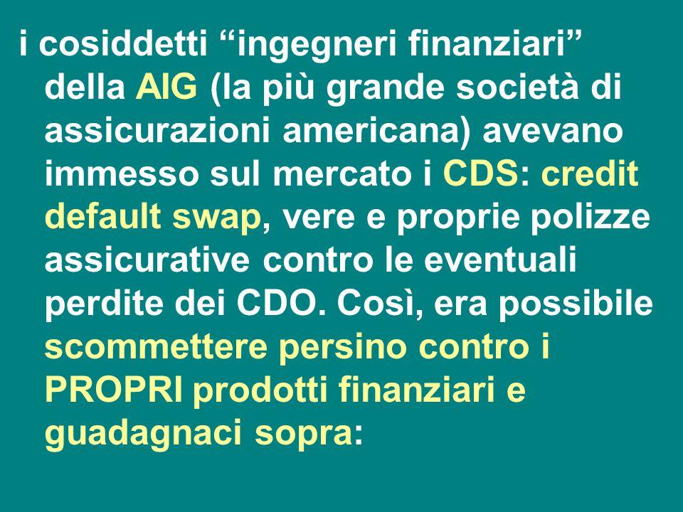 """i cosiddetti """"ingegneri finanziari"""" della AIG (la più grande società di assicurazioni americana) avevano immesso sul mercato i CDS: credit default swa"""