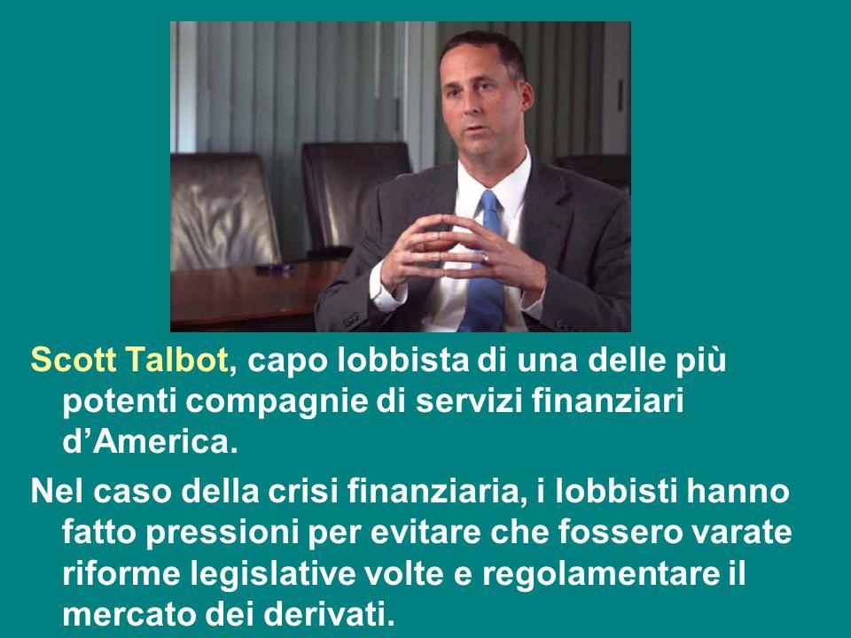 Scott Talbot, capo lobbista di una delle più potenti compagnie di servizi finanziari d'America. Nel caso della crisi finanziaria, i lobbisti hanno fat