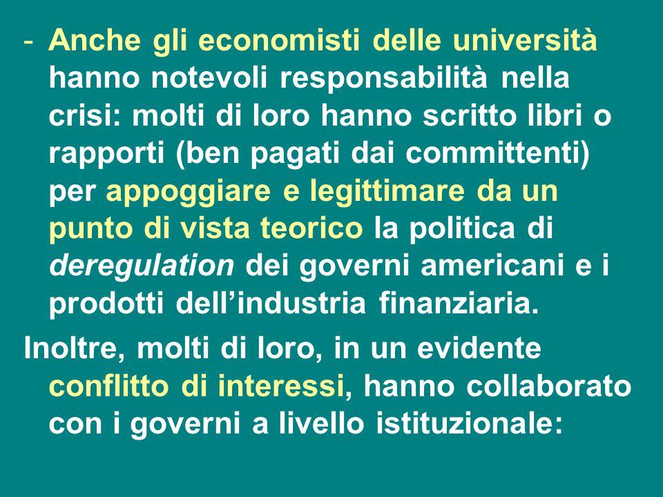-Anche gli economisti delle università hanno notevoli responsabilità nella crisi: molti di loro hanno scritto libri o rapporti (ben pagati dai committ