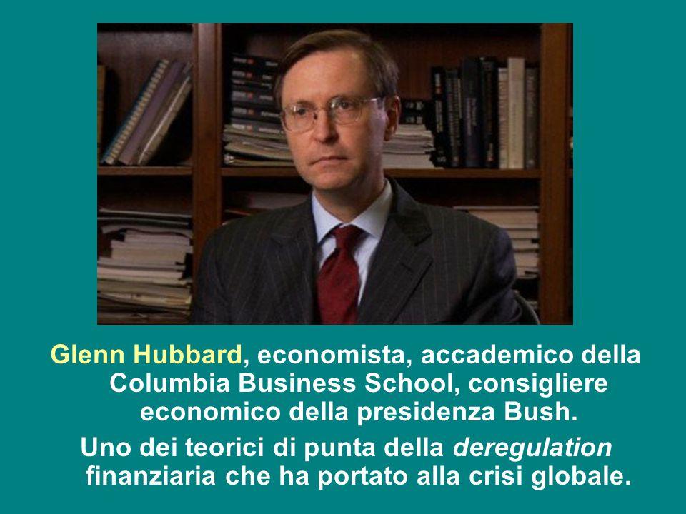 Glenn Hubbard, economista, accademico della Columbia Business School, consigliere economico della presidenza Bush. Uno dei teorici di punta della dere