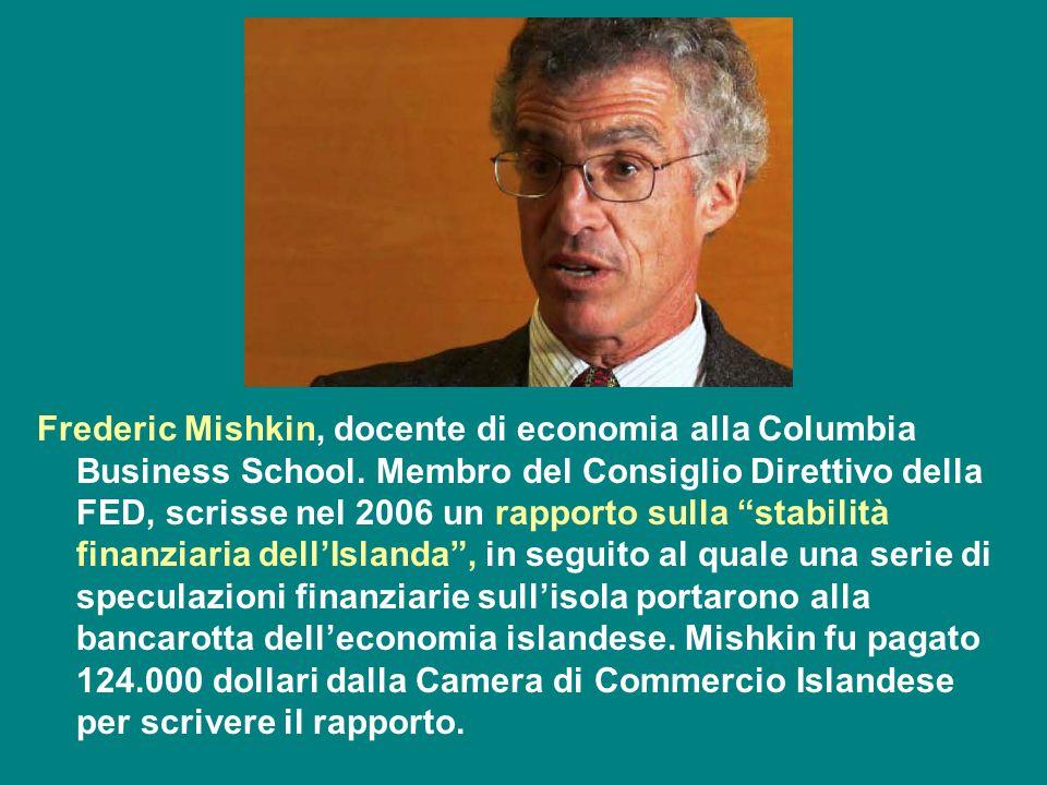 """Frederic Mishkin, docente di economia alla Columbia Business School. Membro del Consiglio Direttivo della FED, scrisse nel 2006 un rapporto sulla """"sta"""