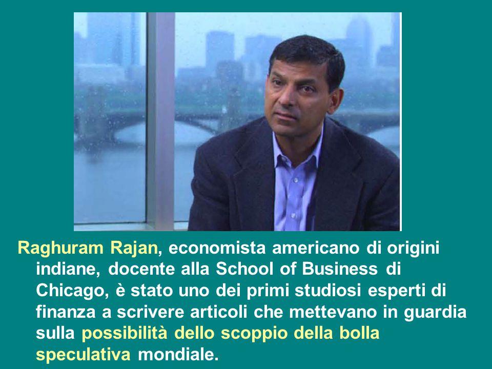 Raghuram Rajan, economista americano di origini indiane, docente alla School of Business di Chicago, è stato uno dei primi studiosi esperti di finanza