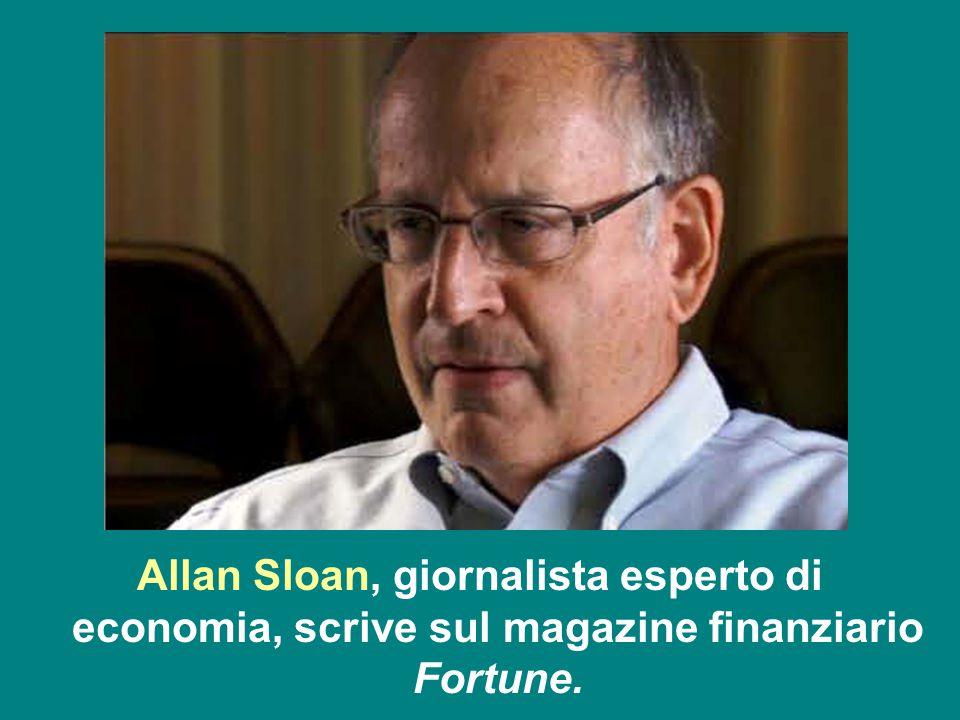 Allan Sloan, giornalista esperto di economia, scrive sul magazine finanziario Fortune.