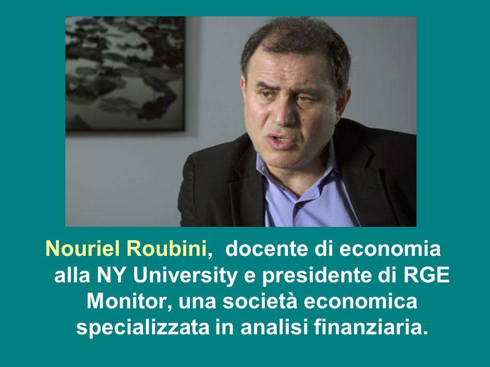 Nouriel Roubini, docente di economia alla NY University e presidente di RGE Monitor, una società economica specializzata in analisi finanziaria.