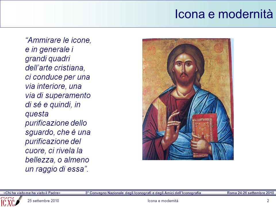 «Chi ha visto me ha visto il Padre» 3° Convegno Nazionale degli Iconografi e degli Amici dell'Iconografia Roma 24-26 settembre 2010 25 settembre 2010I