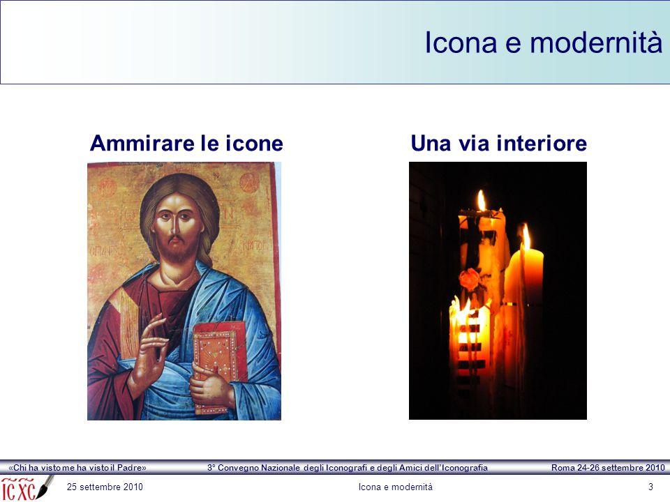 «Chi ha visto me ha visto il Padre» 3° Convegno Nazionale degli Iconografi e degli Amici dell'Iconografia Roma 24-26 settembre 2010 Icona e modernità 25 settembre 2010Icona e modernità14