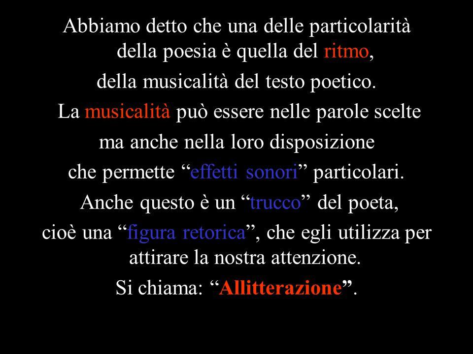 Abbiamo detto che una delle particolarità della poesia è quella del ritmo, della musicalità del testo poetico.