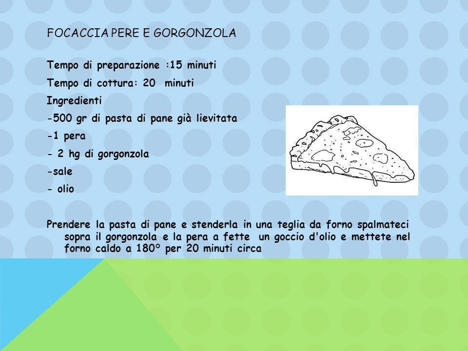 FOCACCIA PERE E GORGONZOLA Tempo di preparazione :15 minuti Tempo di cottura: 20 minuti Ingredienti -500 gr di pasta di pane già lievitata -1 pera - 2