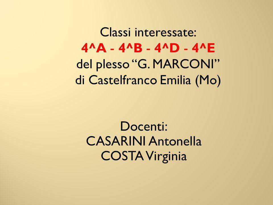 """Classi interessate: 4^A - 4^B - 4^D - 4^E del plesso """"G. MARCONI"""" di Castelfranco Emilia (Mo) Docenti: CASARINI Antonella COSTA Virginia"""