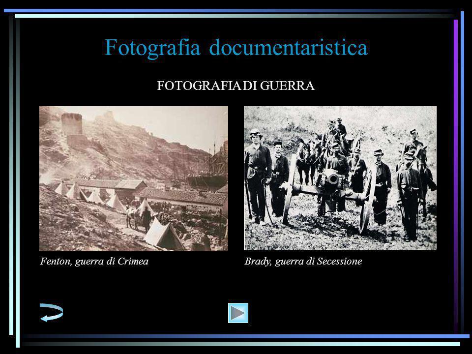 Fotografia documentaristica FOTOGRAFIA DI GUERRA Fenton, guerra di CrimeaBrady, guerra di Secessione
