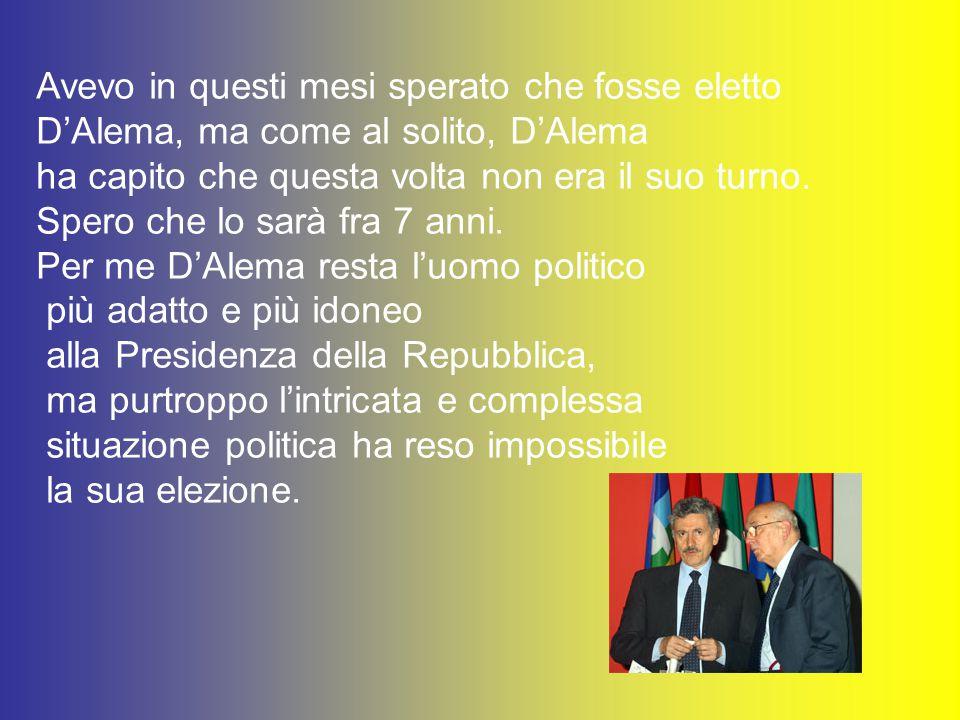 Sono molto contento, come tutti quelli di sinistra, della elezione del Senatore a vita di Giorgio Napolitano a Capo dello Stato italiano.