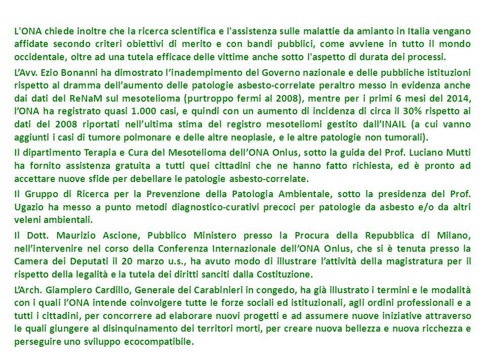 L'ONA chiede inoltre che la ricerca scientifica e l'assistenza sulle malattie da amianto in Italia vengano affidate secondo criteri obiettivi di merit