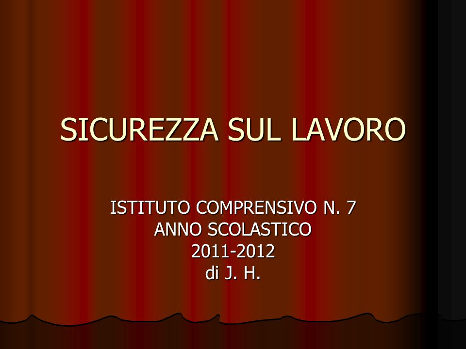 SICUREZZA SUL LAVORO ISTITUTO COMPRENSIVO N. 7 ANNO SCOLASTICO 2011-2012 di J. H.