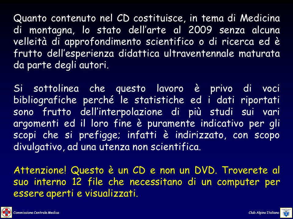 Commissione Centrale Medica Club Alpino Italiano In questo CD troverete, oltre la presentazione che state leggendo, 11 altre diverse presentazioni, distinte e separate, che possono essere utilizzate nelle più varie combinazioni fra di loro 2.