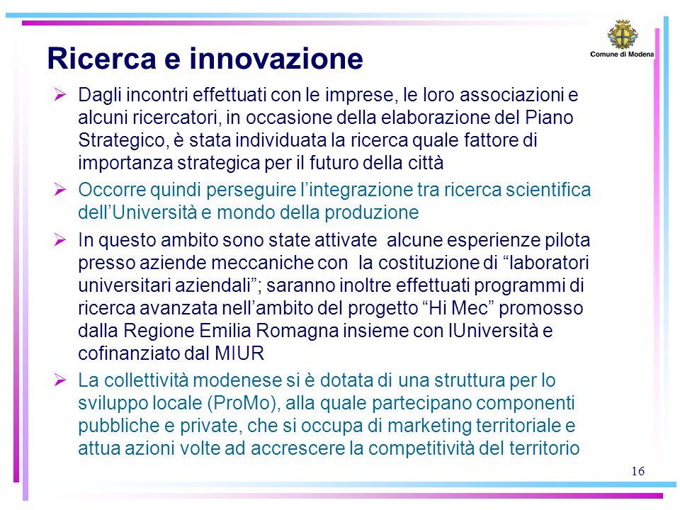16 Ricerca e innovazione  Dagli incontri effettuati con le imprese, le loro associazioni e alcuni ricercatori, in occasione della elaborazione del Pi