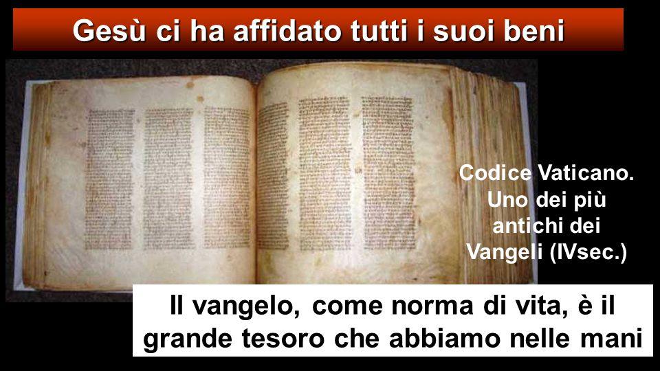 Gesù ci ha affidato tutti i suoi beni Il vangelo, come norma di vita, è il grande tesoro che abbiamo nelle mani Codice Vaticano.
