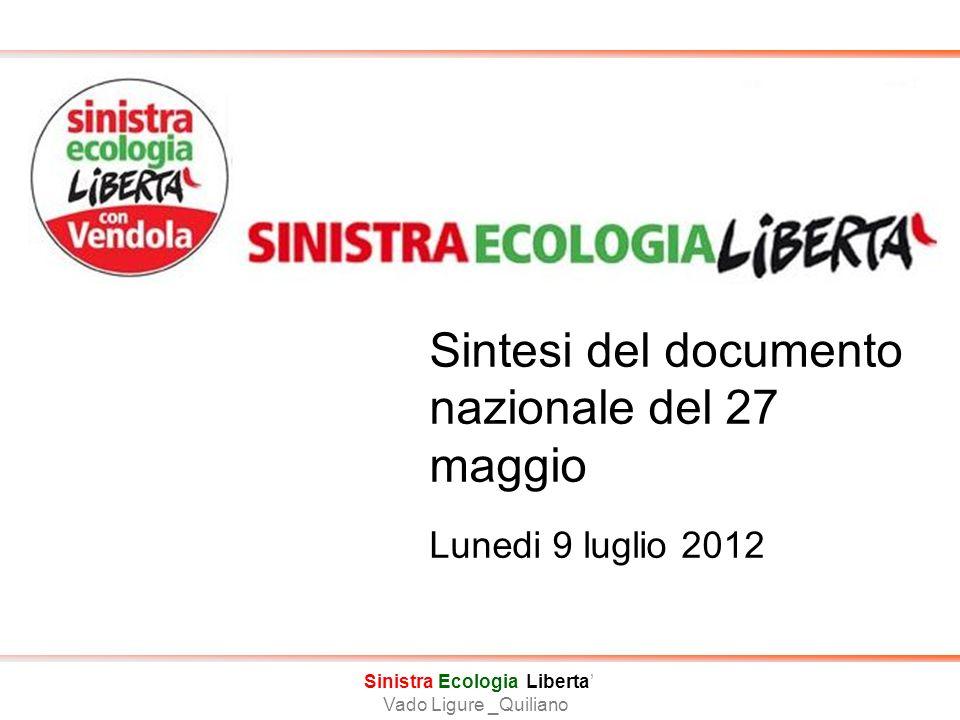 Sinistra Ecologia Liberta' Nome Circolo Sintesi del documento nazionale del 27 maggio Lunedi 9 luglio 2012 Sinistra Ecologia Liberta' Vado Ligure _Quiliano
