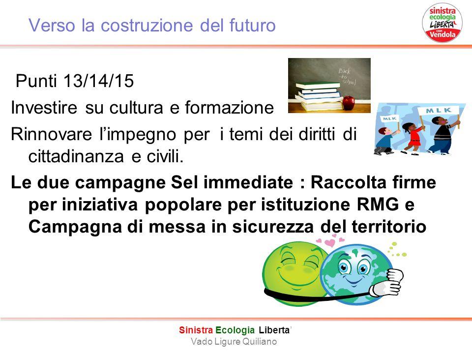 Verso la costruzione del futuro Punti 13/14/15 Investire su cultura e formazione Rinnovare l'impegno per i temi dei diritti di cittadinanza e civili.