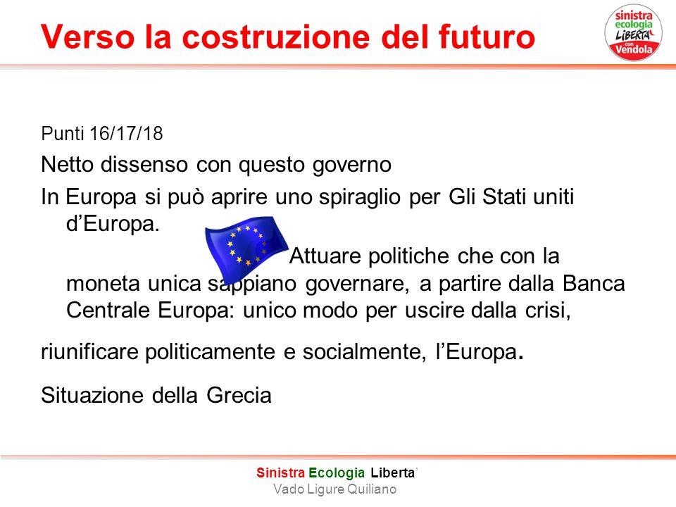 Verso la costruzione del futuro Punti 16/17/18 Netto dissenso con questo governo In Europa si può aprire uno spiraglio per Gli Stati uniti d'Europa.