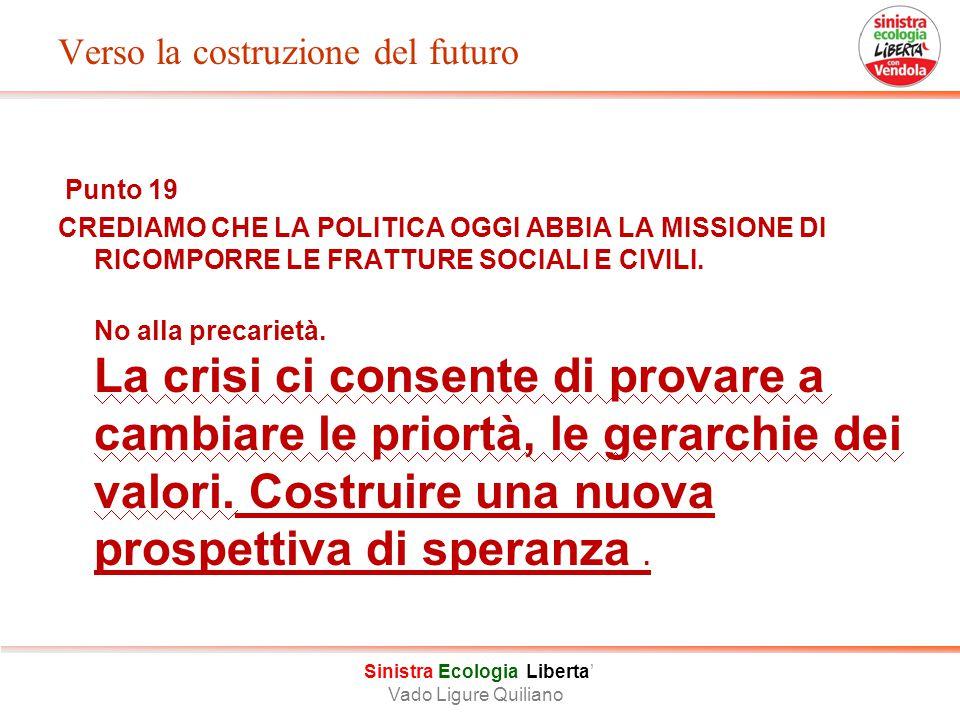 Verso la costruzione del futuro Punto 19 CREDIAMO CHE LA POLITICA OGGI ABBIA LA MISSIONE DI RICOMPORRE LE FRATTURE SOCIALI E CIVILI.