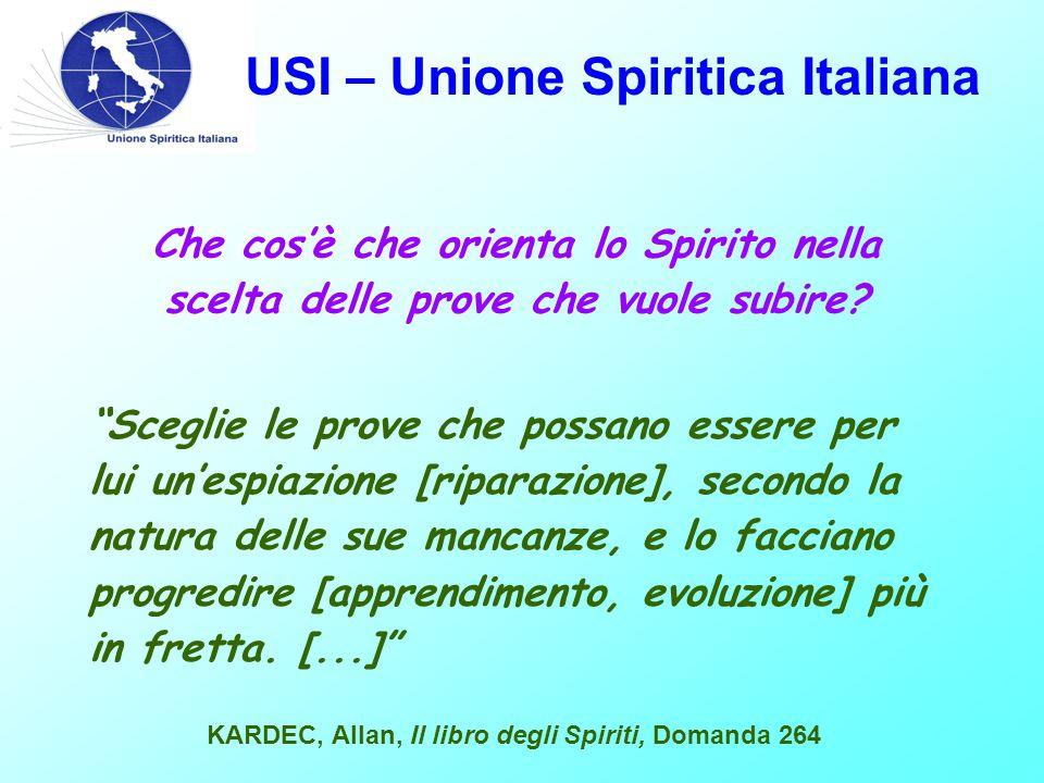 USI – Unione Spiritica Italiana Che cos'è che orienta lo Spirito nella scelta delle prove che vuole subire.