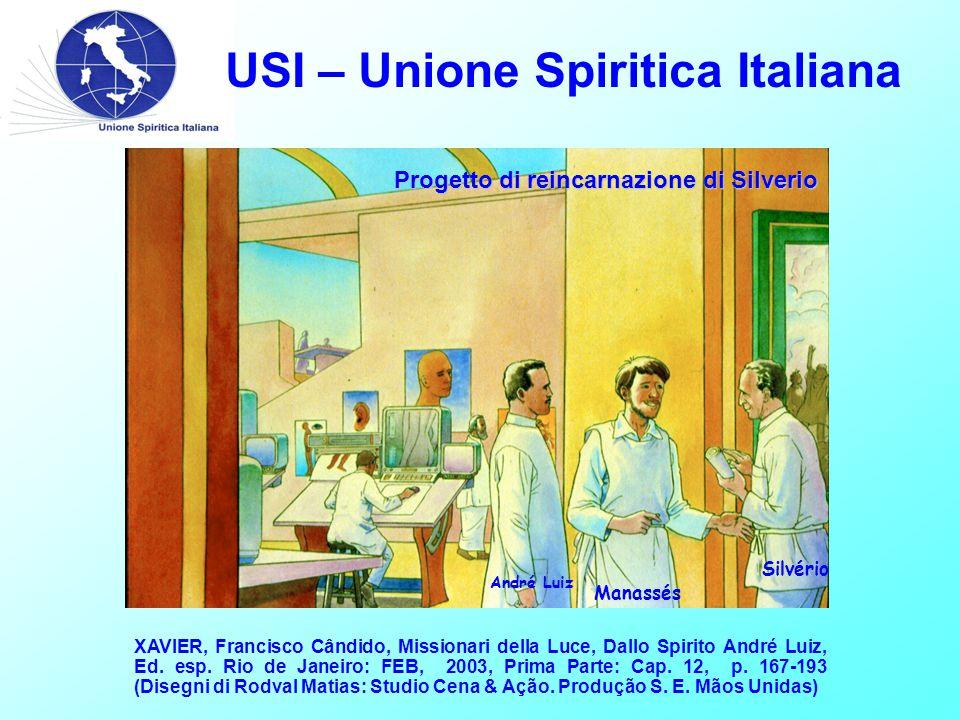 USI – Unione Spiritica Italiana Progetto di reincarnazione di Silverio XAVIER, Francisco Cândido, Missionari della Luce, Dallo Spirito André Luiz, Ed.