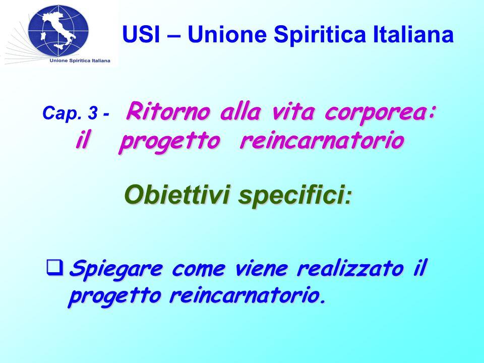 USI – Unione Spiritica Italiana Ritorno alla vita corporea: il progetto reincarnatorio Cap.