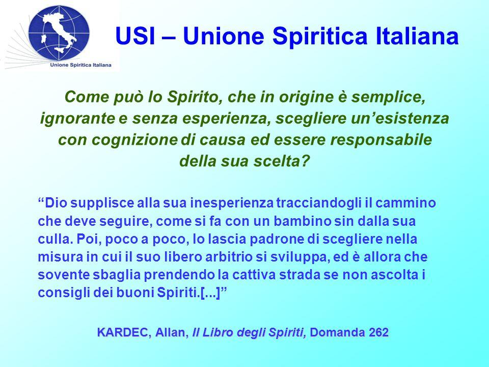 USI – Unione Spiritica Italiana Come può lo Spirito, che in origine è semplice, ignorante e senza esperienza, scegliere un'esistenza con cognizione di causa ed essere responsabile della sua scelta.