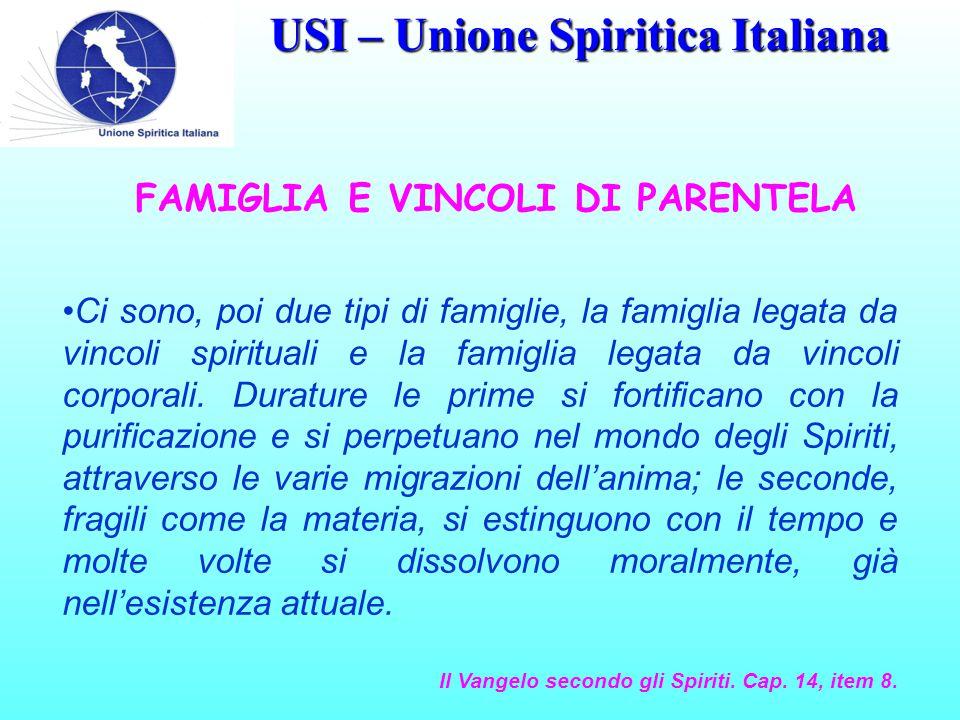 USI – Unione Spiritica Italiana FAMIGLIA E VINCOLI DI PARENTELA Ci sono, poi due tipi di famiglie, la famiglia legata da vincoli spirituali e la famiglia legata da vincoli corporali.