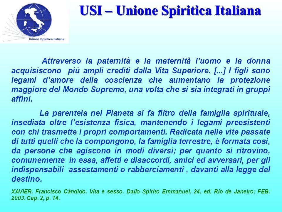 USI – Unione Spiritica Italiana Attraverso la paternità e la maternità l'uomo e la donna acquisiscono più ampli crediti dalla Vita Superiore.