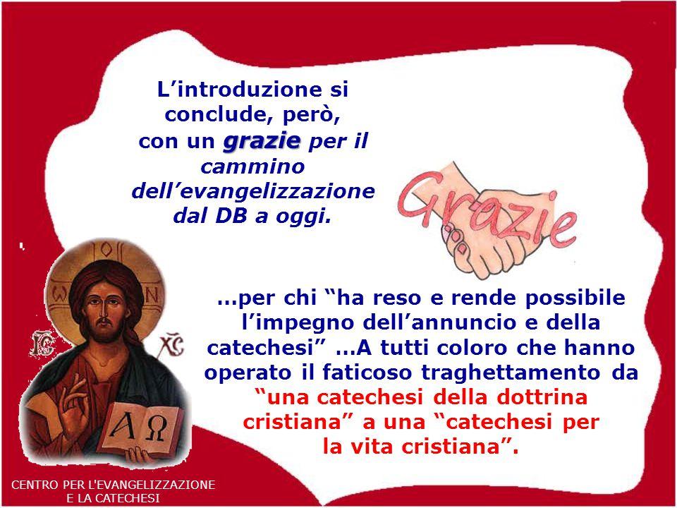 20 CENTRO PER L EVANGELIZZAZIONE E LA CATECHESI L'introduzione si conclude, però, grazie con un grazie per il cammino dell'evangelizzazione dal DB a oggi.