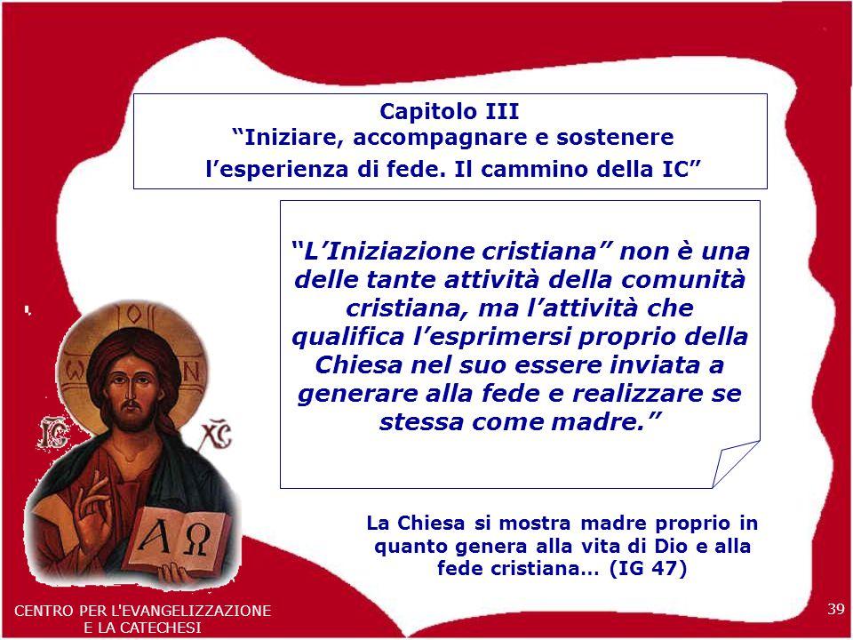 39 CENTRO PER L EVANGELIZZAZIONE E LA CATECHESI Capitolo III Iniziare, accompagnare e sostenere l'esperienza di fede.