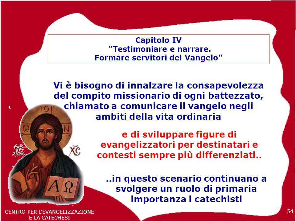 54 CENTRO PER L EVANGELIZZAZIONE E LA CATECHESI Capitolo IV Testimoniare e narrare.